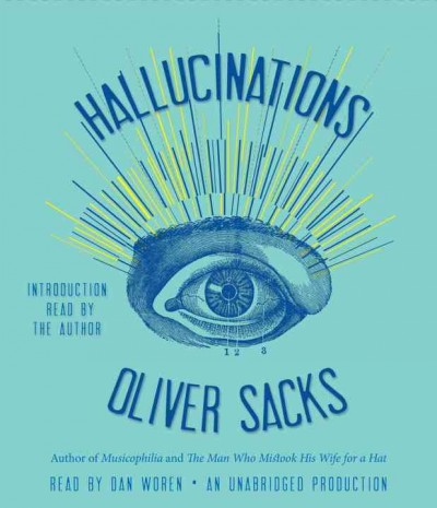 Hallucinations, by Olive Sacks. Audiobook read by Dan Woren.